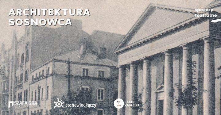 Spacer teatralny: Architektura Sosnowca
