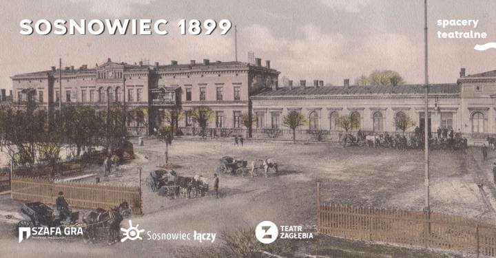 Spacer teatralny: Sosnowiec 1899